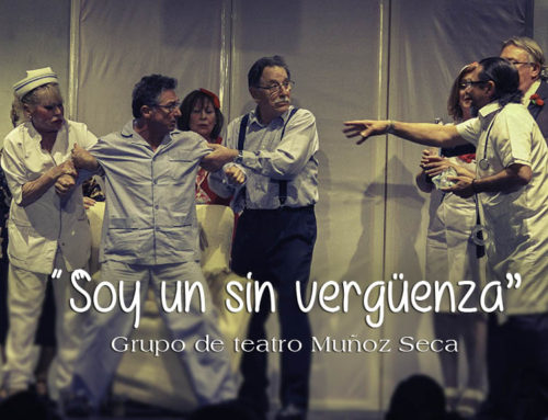 """Soy un sin vergüenza"" Grupo de teatro Muñoz Seca"